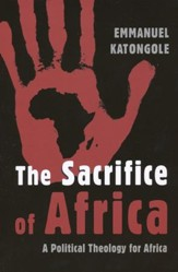 The Sacrifice of Africa: A Political Theology for Africa