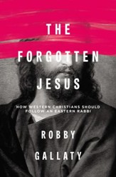 The Forgotten Jesus: Why Western Christians Should Follow an Eastern Rabbi - eBook