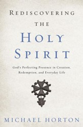 Rediscovering the Holy Spirit: God's Perfecting Presence in Creation, Redemption, and Everyday Life - eBook