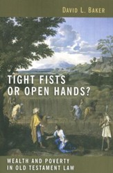 Tight Fists or Open Hands? Wealth and Poverty in Old Testament Law