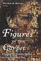 Figures in the Carpet: Finding the Human Person in the American Past