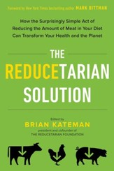 The Reducetarian Solution: How the Surprisingly Simple Act of Reducing the Amount of Meat in Your Diet Can Transform Your Health and the Planet - eBook