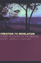 Creation to Revelation: A Brief Account of the Biblical Story