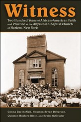 Witness: Two Hundred Years of African American Faith and Practice in the Abyssinian Baptist Church of Harlem,     New York