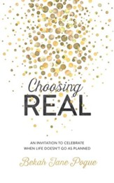 Choosing Real: An Invitation to Celebrate When Life Doesn't Go as Planned - eBook