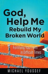 God, Help Me Rebuild My Broken World: Fortifying Your Faith in Difficult Times - eBook
