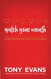 Watch Your Mouth: Understanding the Power of the Tongue - eBook
