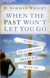 When the Past Won't Let You Go: Find the Healing That Helps You Move On - eBook