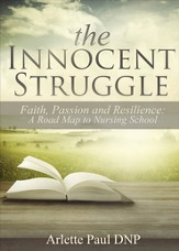 The Innocent Struggle: Faith, Passion and Resilience: A Road Map to Nursing School - eBook