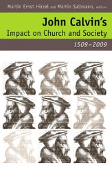 John Calvin's Impact on Church and Society, 1509-2009