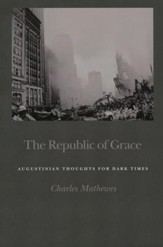 The Republic of Grace: Augustinian Thoughts for Dark Times
