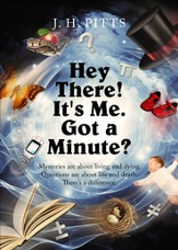 Hey There! It's Me. Got a Minute?: Mysteries are about living and dying. Questions are about life and death. There's a difference. - eBook