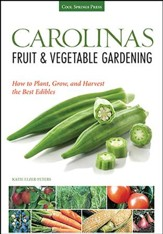 Carolinas Fruit & Vegetable Gardening: Grow the Best Edibles for North Carolina and South Carolina Gardens