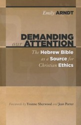 Demanding Our Attention: The Hebrew Bible as a Source for Christian Ethics