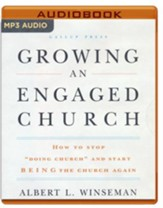 Growing an Engaged Church: How to Stop Doing Church and Start Being the Church Again - unabridged audio book on CD