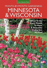 Minnesota & Wisconsin Month-by-Month Gardening: What to Do Each Month to Have A Beautiful Garden All Year