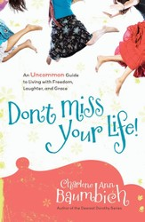 Don't Miss Your Life!: An Uncommon Guide to Living with Freedom, Laughter, and Grace - eBook