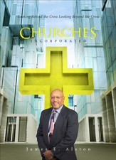 CHURCHES INCORPORATED: Looking Behind the Cross Looking Beyond the Cross - eBook