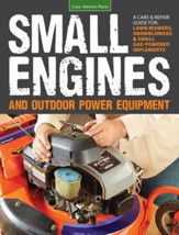 Small Engines & Outdoor Power Equipment: A Care & Repair Guide: Lawnmowers, Chainsaws, Snowblowers, 2-stroke and 4-stroke
