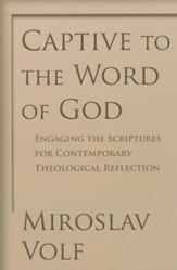 Captive to the Word of God: Engaging the Scriptures for Contemporary Theological Reflection