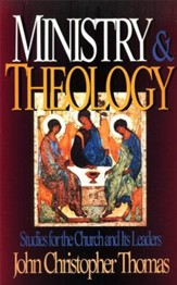 Ministry & Theology: Studies for the Church and Its Leaders