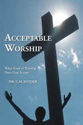Acceptable Worship: What Kind of Worship Does God Accept? - eBook