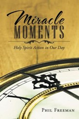 Miracle Moments: Holy Spirit Action in Our Day - eBook