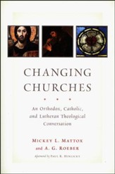 Changing Churches: An Orthodox, Catholic, and Lutheran Theological Conversation