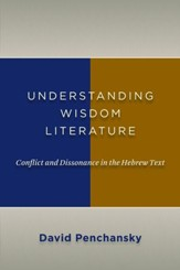 Understanding Wisdom Literature: Conflict and Dissonance in the Hebrew Text