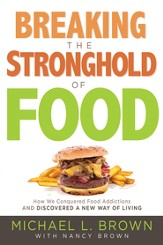 Breaking the Stronghold of Food: How I Conquered Food Addictions and Discovered a New Way of Living - eBook