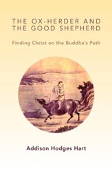 The Ox-Herder and the Good Shepherd: Finding Christ on the Buddhist Path