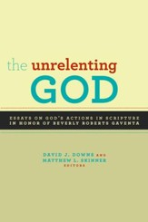 The Unrelenting God: Essays on God's Action in Scripture in Honor of Beverly Roberts