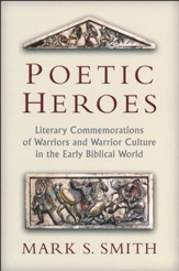 Poetic Heroes: The Literary Commemorations of Warriors and Warrior Culture in the Early Biblical World