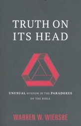 Truth on Its Head: Unusual Wisdom in the Paradoxes of the Bible - eBook