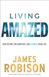 Living Amazed: How Divine Encounters Can Change Your Life - eBook