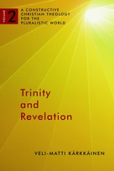 Trinity and Revelation (A Constructive Christian Theology for the Pluralistic World, vol. 2)