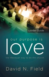 Our Purpose Is Love: The Wesleyan View of the Church, Leader Guide