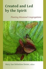 Created and Led by the Spirit: Planting Missional Congregations