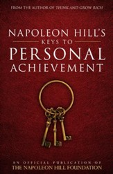 Napoleon Hill's Keys to Personal Achievement: An Official Publication of The Napoleon Hill Foundation - eBook