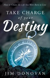 Take Charge of Your Destiny: How to Create the Life You Were Born to Live - eBook