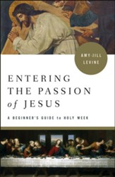 Entering the Passion of Jesus: A Beginner's Guide to Holy Week