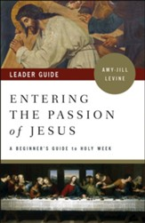 Entering the Passion of Jesus: A Beginner's Guide to Holy Week, Leader Guide