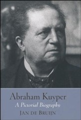 Abraham Kuyper: A Pictorial Biography