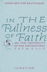 In the Fullness of Faith: On the Centrality of the  Distinctively Catholic