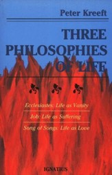 Three Philosophies of Life: Ecclesiastes: Life as Vanity, Job: Life as Suffering, Song of Songs: Life as Love