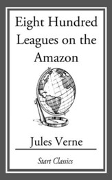Eight Hundred Leagues On The Amazon - eBook