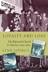 Loyalty and Loss: The Reformed Church in America, 1945-1994