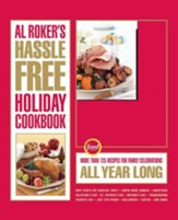 Al Roker's Hassle-Free Holiday Cookbook: More Than 125 Recipes for Family Celebrations All Year Long - eBook
