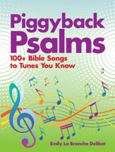 Piggyback Psalms: Bible Songs To Tunes You Know
