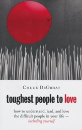 Toughest People to Love: How to Understand, Lead, and Love the Difficult People in Your Life - Including Yourself